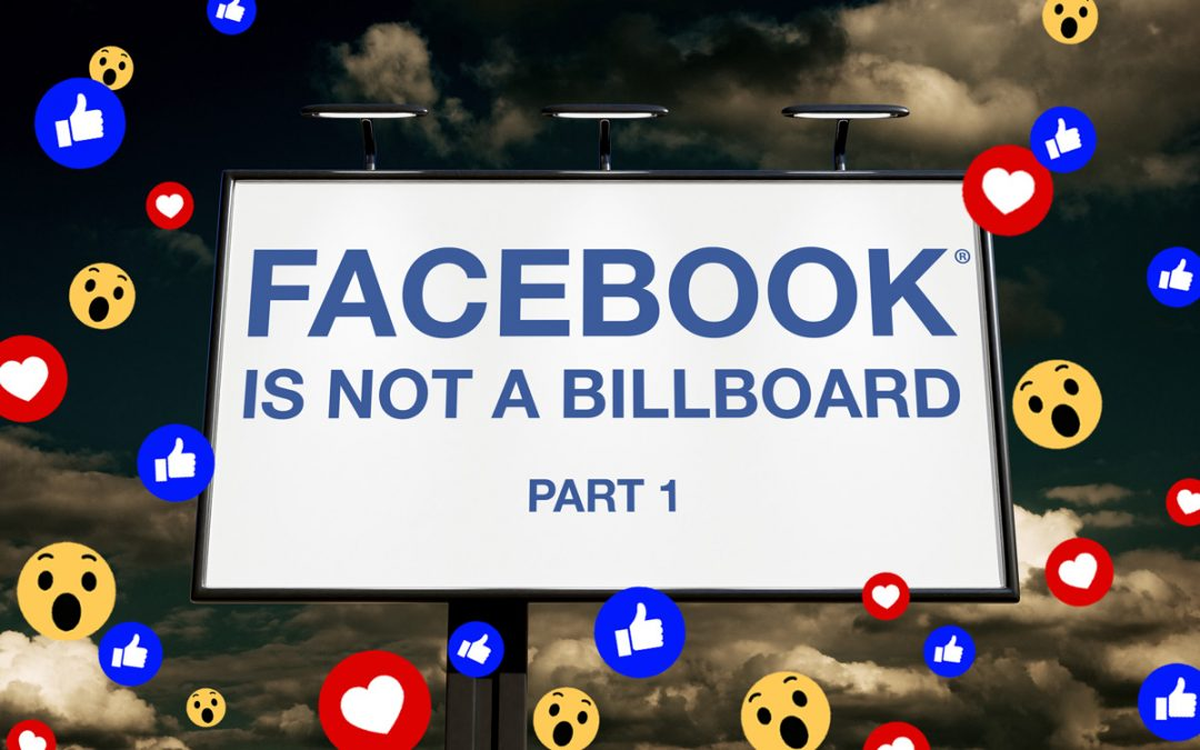 Facebook is not a billboard – Part 1 of 3
