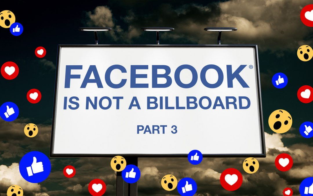 Facebook is not a billboard – Part 3 of 3